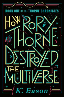 How Rory Thorne Destroyed the Multiiverse