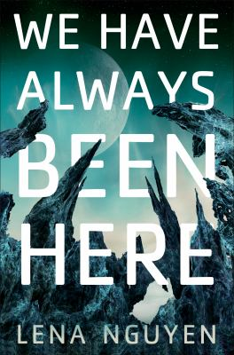 We have always been here by Nguyen, Lena, author.
