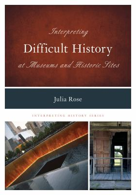 Interpreting Difficult History at Museums and Historic Sites, 2016