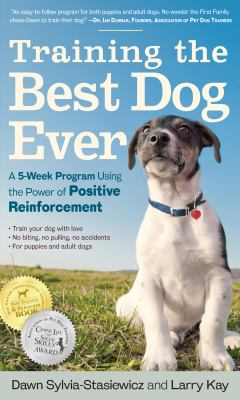 TRAINING THE BEST DOG EVER A 0199 WEEK PROGRAM USING THE POWER OF POSITIVE REINFORCEMENT