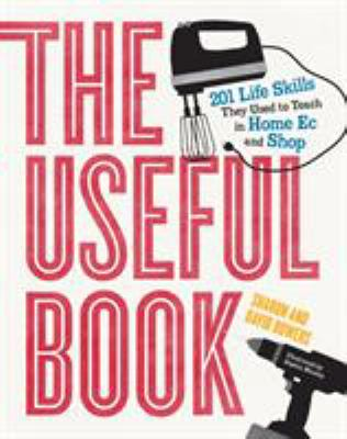 The Useful Book: 201 life skills the used to teach in home ec and shop. By David Bowers & Sharon Bowers