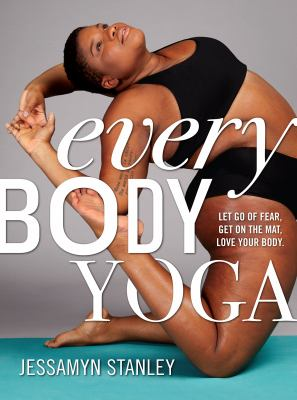 Every body yoga let go of fear get on the mat love your body