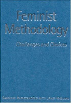Feminist Methodology challenges and choices by Caroline Ramazanoglu and Janet Holland