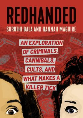 Redhanded : an exploration of criminals, cannibals, cults, and what makes a killer tick