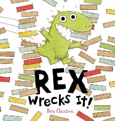 Rex Wrecks It! by Ben Clanton