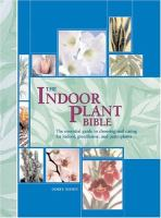 The indoor plant bible : the essential guide to choosing and caring for indoor, greenhouse, and patio plants