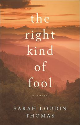 The right kind of fool by Thomas, Sarah Loudin, author.