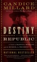 Book cover for Destiny of the Republic by Candice Millard