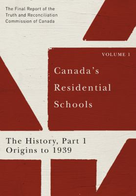 Canada's Residential Schools: The History, Part 1: Origins to 1939 from the Final Report of the Truth and Reconciliation Commission of Canada