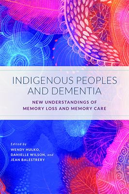 Indigenous Peoples and Dementia: New Understandings of Memory Loss and Memory Care