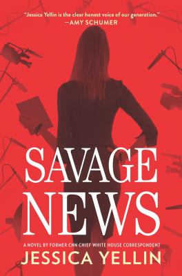 Savage News: A Novel by former CNN Chief White House Correspondent Jessica Yellin