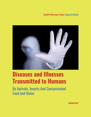 Diseases and Illnesses Transmitted to Humans by Animals, Insects and Contaminated Food and Water