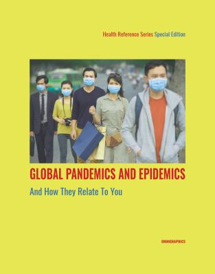 Health Reference Series: Global Pandemics and Epidemics and How They Relate to You