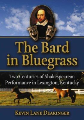 The Bard in the Bluegrass: Two Centuries of Shakespearean Performance in Lexington, Kentucky