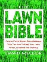The lawn bible : how to keep it green, groomed, and growing every season of the year