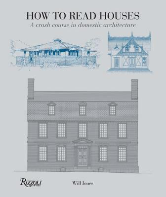 How to Read Houses: A Crash Course in Domestic Architecture