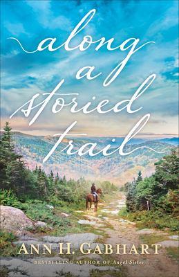 Along a storied trail / by Gabhart, Ann H.,