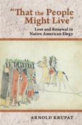 'That the People Might Live' : Loss and Renewal in Native American Elegy