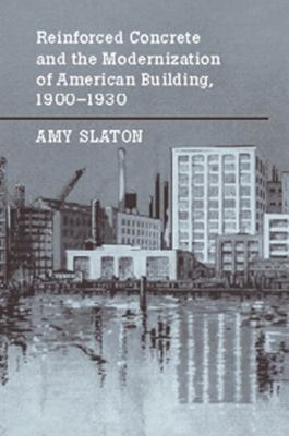book cover: Reinforced Concrete and the Modernization of American Building, 1900-1930