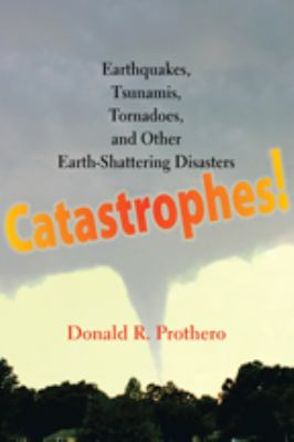 Book Cover : Catastrophes! earthquakes, tsunamis, tornadoes, and other earth-shattering disasters
