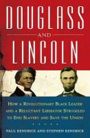 Douglass and Lincoln : how a revolutionary black leader and a reluctant liberator struggled to end slavery and save the Union