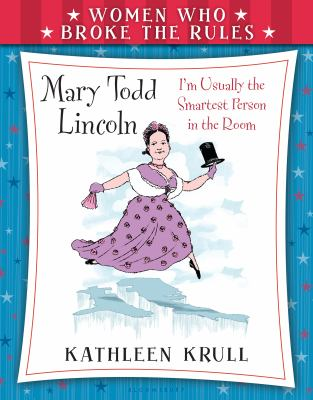 Mary Todd Lincoln by Kathleen Krull
