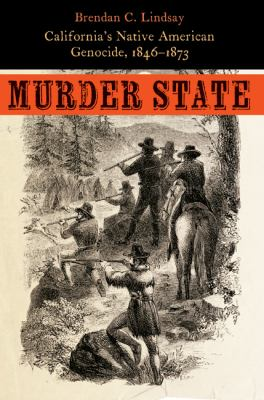 Murder State : California's Native American Genocide, 1846-1873