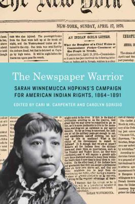 The Newspaper Warrior : Sarah Winnemucca Hopkins's Campaign for American Indian Rights