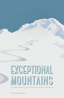 book cover: Exceptional Mountains: a cultural history of the Pacific Northwest volcanoes