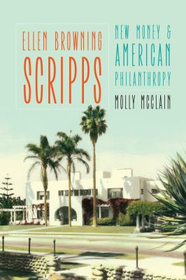 Ellen Browning Scripps : New Money and American Philanthropy