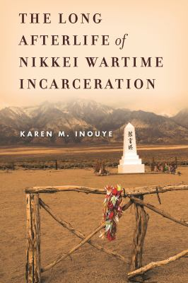 The Long Afterlife of Nikkei Wartime Incarceration