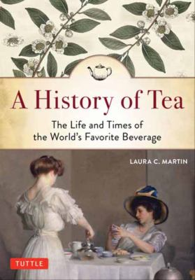 A history of tea : the life and times of the world