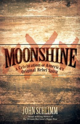 Moonshine a celebration of americas original rebel spirit