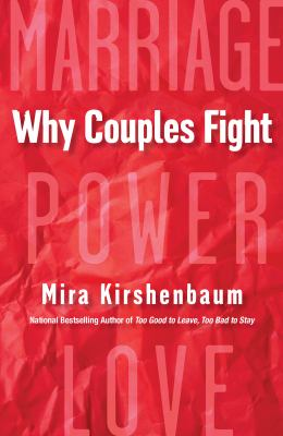 Why couples fight : a step-by-step guide to ending the frustration, conflict, and resentment in your relationship
