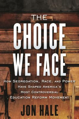 The choice we face : how segregation, race, and power have shaped America