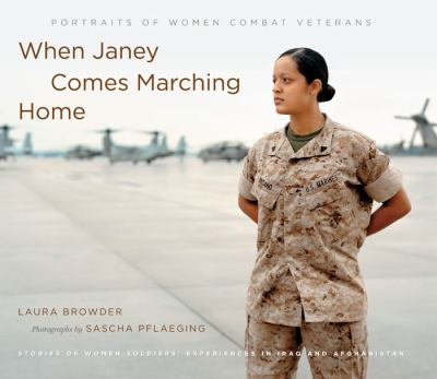 When Janey Comes Marching Home: Portraits of Women Combat Veterans book cover