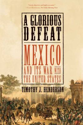 Glorious Defeat: Mexico and Its War with the United States book cover