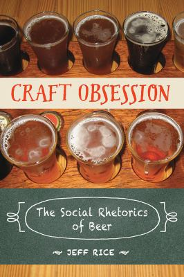 Cover Art for Craft Obsession : The Social Rhetorics of Beer by Jeff Rice