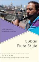 Cuban Flute Style: Interpretation and Improvisation by Sue Miller