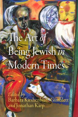 The Art of Being Jewish in Modern Times by Barbara Kirshenblatt-Gimblett (Editor); Jonathan Karp (Editor)