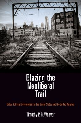 Book Cover : Blazing the Neoliberal Trail : urban policy and politics in the United States and the United Kingdom