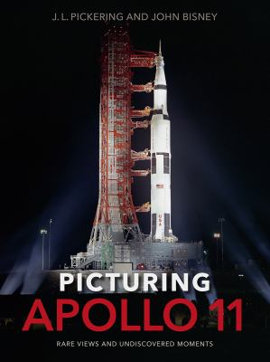 Picturing Apollo 11 : Rare Views and Undiscovered Moments