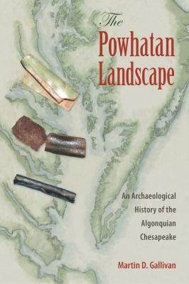 The Powhatan Landscape: An Archaeological History of the Algonquian Chesapeake
