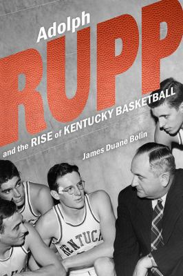 Adoph Rupp and the Rise of Kentucky Basketball