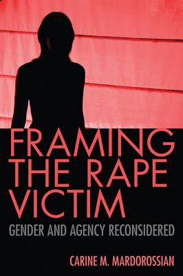 Framing the Rape Victim : Gender and Agency Reconsidered by Carine M. Mardorossian