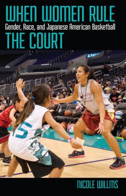 When Women Rule the Court: Gender, Race, and Japanese American Basketball