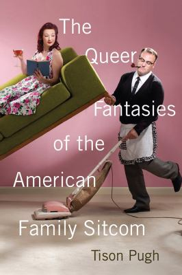 Cover Art The queer fantasies of the American family sitcom