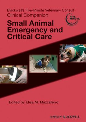 Blackwell's five-minute veterinary consult clinical companion. Small animal emergency and critical care