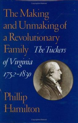 The Making and Unmaking of a Revolutionary Family: The Tuckers of Virginia, 1752-1830