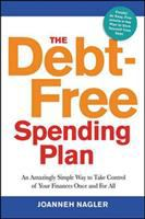 The debt-free spending plan : an amazingly simple way to take control of your finances once and for all